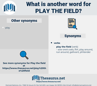 play the field, synonym play the field, another word for play the field, words like play the field, thesaurus play the field