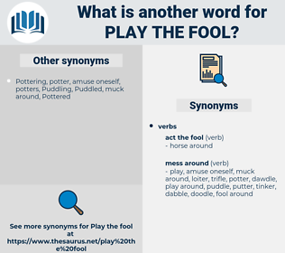 play the fool, synonym play the fool, another word for play the fool, words like play the fool, thesaurus play the fool