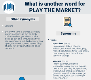 play the market, synonym play the market, another word for play the market, words like play the market, thesaurus play the market