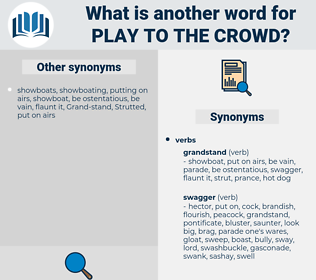 play to the crowd, synonym play to the crowd, another word for play to the crowd, words like play to the crowd, thesaurus play to the crowd