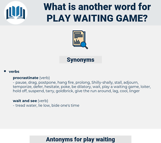 play waiting game, synonym play waiting game, another word for play waiting game, words like play waiting game, thesaurus play waiting game