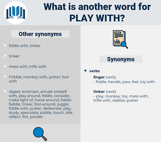 play with, synonym play with, another word for play with, words like play with, thesaurus play with