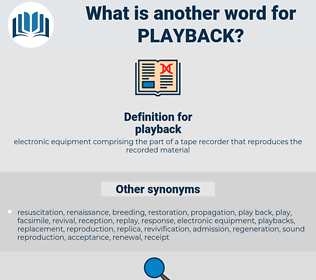 playback, synonym playback, another word for playback, words like playback, thesaurus playback