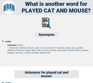 played cat and mouse, synonym played cat and mouse, another word for played cat and mouse, words like played cat and mouse, thesaurus played cat and mouse