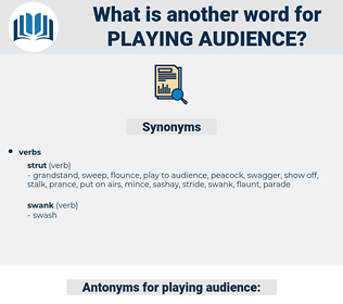 playing audience, synonym playing audience, another word for playing audience, words like playing audience, thesaurus playing audience