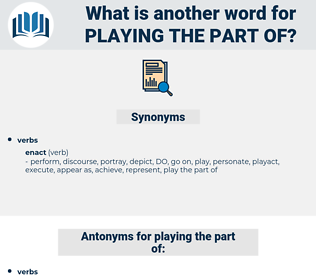 playing the part of, synonym playing the part of, another word for playing the part of, words like playing the part of, thesaurus playing the part of