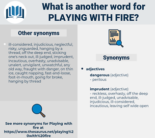 playing with fire, synonym playing with fire, another word for playing with fire, words like playing with fire, thesaurus playing with fire