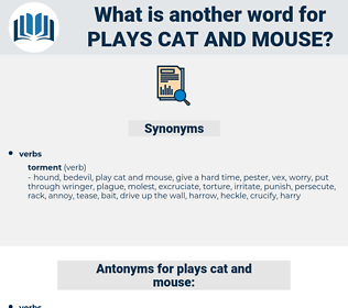 plays cat and mouse, synonym plays cat and mouse, another word for plays cat and mouse, words like plays cat and mouse, thesaurus plays cat and mouse