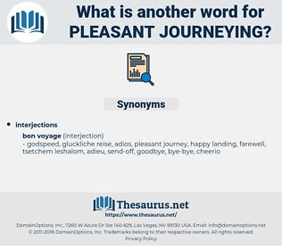 pleasant journeying, synonym pleasant journeying, another word for pleasant journeying, words like pleasant journeying, thesaurus pleasant journeying
