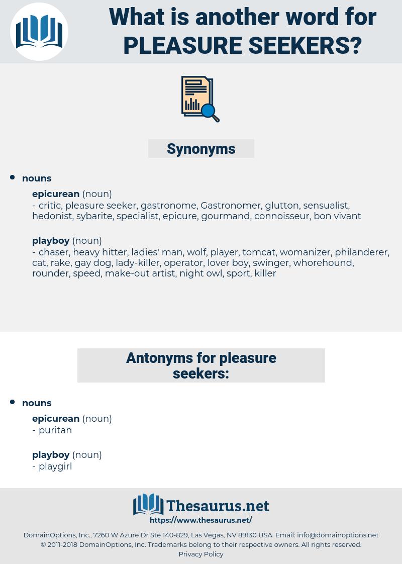 pleasure seekers, synonym pleasure seekers, another word for pleasure seekers, words like pleasure seekers, thesaurus pleasure seekers