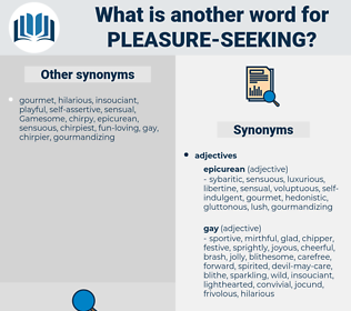pleasure seeking, synonym pleasure seeking, another word for pleasure seeking, words like pleasure seeking, thesaurus pleasure seeking