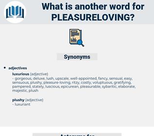 pleasureloving, synonym pleasureloving, another word for pleasureloving, words like pleasureloving, thesaurus pleasureloving
