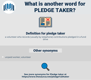 pledge taker, synonym pledge taker, another word for pledge taker, words like pledge taker, thesaurus pledge taker
