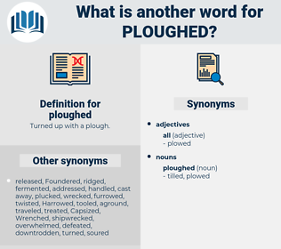 ploughed, synonym ploughed, another word for ploughed, words like ploughed, thesaurus ploughed