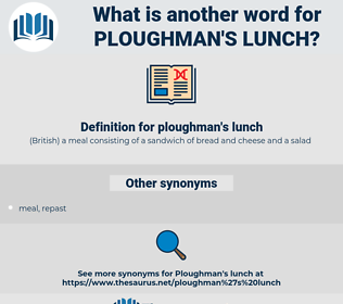 ploughman's lunch, synonym ploughman's lunch, another word for ploughman's lunch, words like ploughman's lunch, thesaurus ploughman's lunch