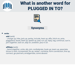 plugged in to, synonym plugged in to, another word for plugged in to, words like plugged in to, thesaurus plugged in to
