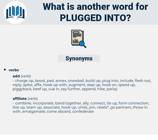 plugged into, synonym plugged into, another word for plugged into, words like plugged into, thesaurus plugged into