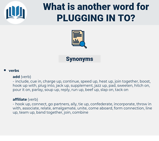 plugging in to, synonym plugging in to, another word for plugging in to, words like plugging in to, thesaurus plugging in to