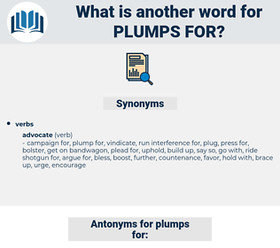 plumps for, synonym plumps for, another word for plumps for, words like plumps for, thesaurus plumps for