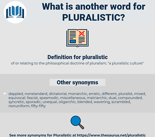 pluralistic, synonym pluralistic, another word for pluralistic, words like pluralistic, thesaurus pluralistic