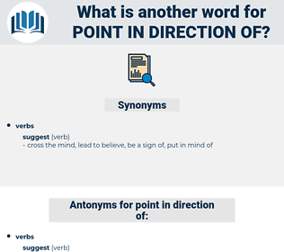 point in direction of, synonym point in direction of, another word for point in direction of, words like point in direction of, thesaurus point in direction of