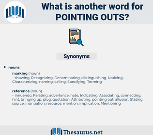 pointing outs, synonym pointing outs, another word for pointing outs, words like pointing outs, thesaurus pointing outs
