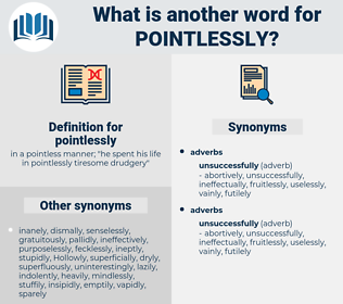 pointlessly, synonym pointlessly, another word for pointlessly, words like pointlessly, thesaurus pointlessly