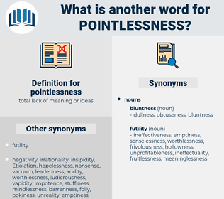 pointlessness, synonym pointlessness, another word for pointlessness, words like pointlessness, thesaurus pointlessness