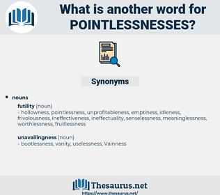 pointlessnesses, synonym pointlessnesses, another word for pointlessnesses, words like pointlessnesses, thesaurus pointlessnesses