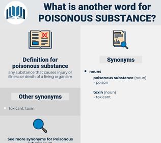 poisonous substance, synonym poisonous substance, another word for poisonous substance, words like poisonous substance, thesaurus poisonous substance