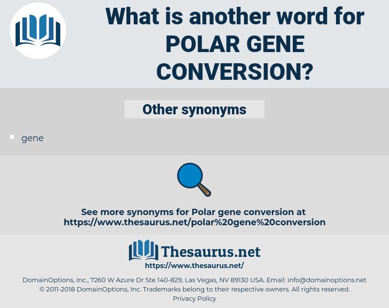 polar gene conversion, synonym polar gene conversion, another word for polar gene conversion, words like polar gene conversion, thesaurus polar gene conversion
