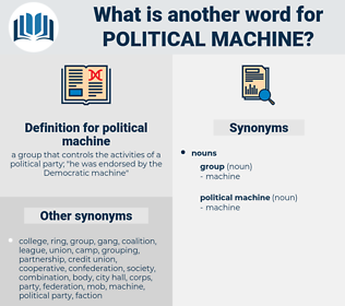 political machine, synonym political machine, another word for political machine, words like political machine, thesaurus political machine
