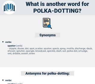 polka-dotting, synonym polka-dotting, another word for polka-dotting, words like polka-dotting, thesaurus polka-dotting