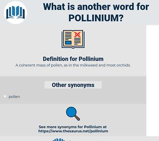 Pollinium, synonym Pollinium, another word for Pollinium, words like Pollinium, thesaurus Pollinium