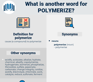 polymerize, synonym polymerize, another word for polymerize, words like polymerize, thesaurus polymerize