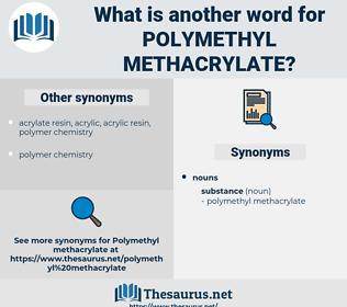 polymethyl methacrylate, synonym polymethyl methacrylate, another word for polymethyl methacrylate, words like polymethyl methacrylate, thesaurus polymethyl methacrylate