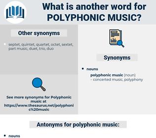 polyphonic music, synonym polyphonic music, another word for polyphonic music, words like polyphonic music, thesaurus polyphonic music