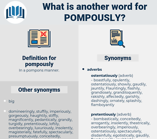 pompously, synonym pompously, another word for pompously, words like pompously, thesaurus pompously