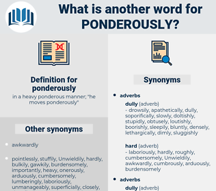 ponderously, synonym ponderously, another word for ponderously, words like ponderously, thesaurus ponderously