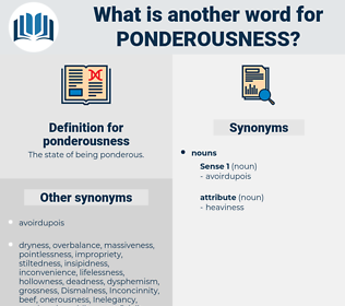 ponderousness, synonym ponderousness, another word for ponderousness, words like ponderousness, thesaurus ponderousness
