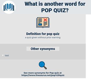 pop quiz, synonym pop quiz, another word for pop quiz, words like pop quiz, thesaurus pop quiz