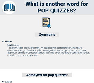 pop quizzes, synonym pop quizzes, another word for pop quizzes, words like pop quizzes, thesaurus pop quizzes