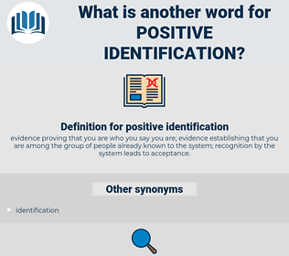 positive identification, synonym positive identification, another word for positive identification, words like positive identification, thesaurus positive identification