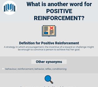Positive Reinforcement, synonym Positive Reinforcement, another word for Positive Reinforcement, words like Positive Reinforcement, thesaurus Positive Reinforcement