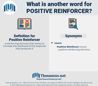 Positive Reinforcer, synonym Positive Reinforcer, another word for Positive Reinforcer, words like Positive Reinforcer, thesaurus Positive Reinforcer