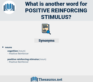 positive reinforcing stimulus, synonym positive reinforcing stimulus, another word for positive reinforcing stimulus, words like positive reinforcing stimulus, thesaurus positive reinforcing stimulus