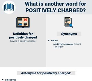 positively charged, synonym positively charged, another word for positively charged, words like positively charged, thesaurus positively charged