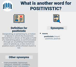 positivistic, synonym positivistic, another word for positivistic, words like positivistic, thesaurus positivistic