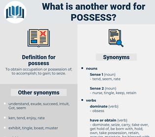 possess, synonym possess, another word for possess, words like possess, thesaurus possess