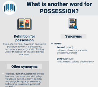 possession, synonym possession, another word for possession, words like possession, thesaurus possession